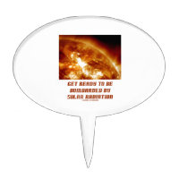 Get Ready To Be Bombarded By Solar Radiation Cake Topper