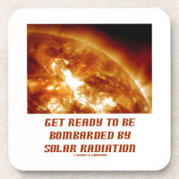 Get Ready To Be Bombarded By Solar Radiation Drink Coaster