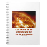 Get Ready To Be Bombarded By Solar Radiation Notebook