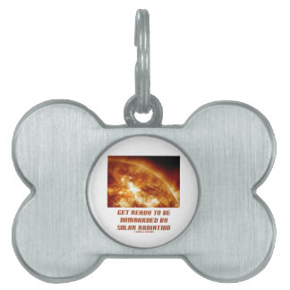 Get Ready To Be Bombarded By Solar Radiation Pet Name Tag