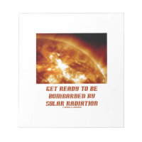 Get Ready To Be Bombarded By Solar Radiation Scratch Pad