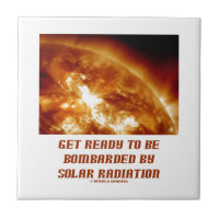Get Ready To Be Bombarded By Solar Radiation Small Square Tile
