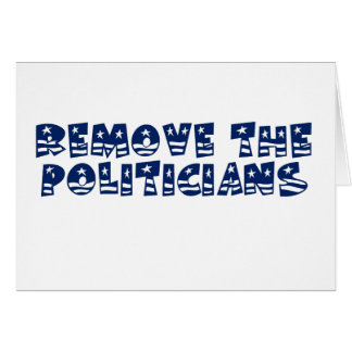 Get rid of all the politicians in Wahington Greeting Card