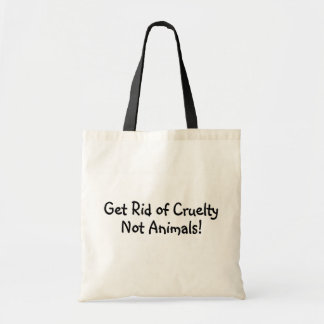 Get Rid Of Cruelty Not Animals Tote Bags