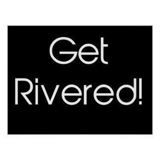 Get Rivered Print
