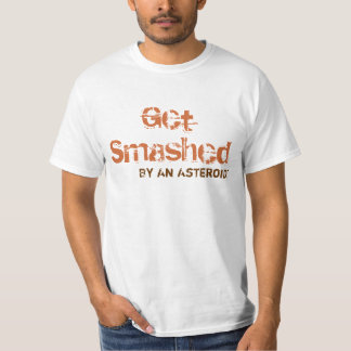 Get Smashed By An Asteroid! T-Shirt