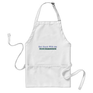 Get Stuck with Me - I'm an Acupuncturist Adult Apron