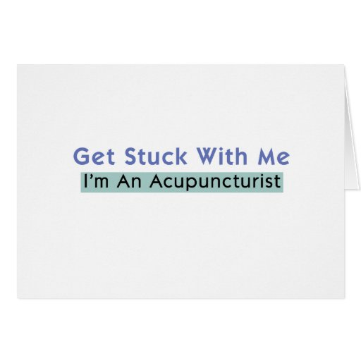 Get Stuck with Me - I'm an Acupuncturist Greeting Card