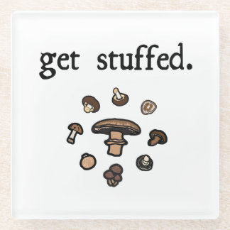get stuffed. (mushrooms) glass coaster