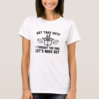 Get Take Out T-Shirt