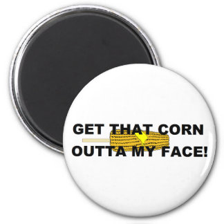 Get that corn out of my face 2 inch round magnet