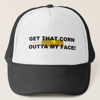 Get that corn out of my face trucker hat