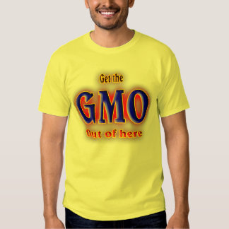 Get the GMO out of here. T Shirt