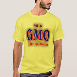 Get the GMO out of here. T-Shirt