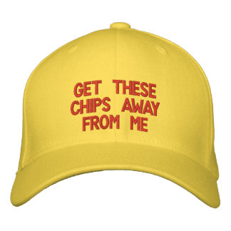 get these chips away from me embroidered baseball hat