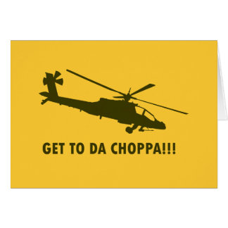Get To Da Choppa!!! Card