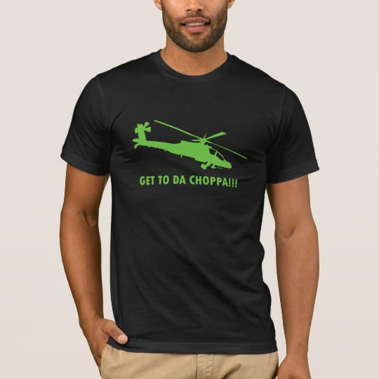 Get To Da Choppa!!! T-Shirt