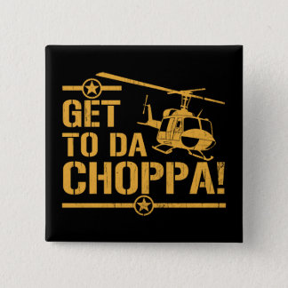 Get To Da Choppa Vintage Pinback Button