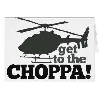 Get to the Choppa Card