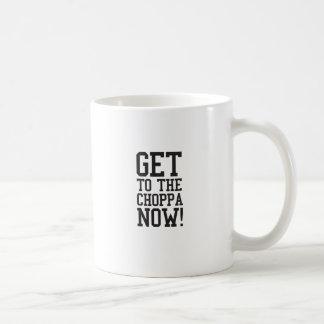 GET TO THE CHOPPA NOW! COFFEE MUG