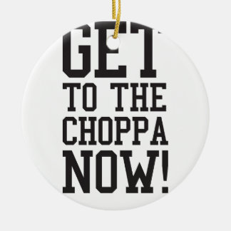 GET TO THE CHOPPA NOW! Double-Sided CERAMIC ROUND CHRISTMAS ORNAMENT
