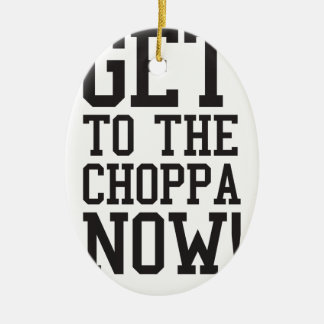 GET TO THE CHOPPA NOW! Double-Sided OVAL CERAMIC CHRISTMAS ORNAMENT