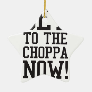 GET TO THE CHOPPA NOW! Double-Sided STAR CERAMIC CHRISTMAS ORNAMENT