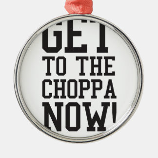 GET TO THE CHOPPA NOW! ROUND METAL CHRISTMAS ORNAMENT