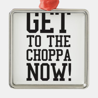 GET TO THE CHOPPA NOW! SQUARE METAL CHRISTMAS ORNAMENT