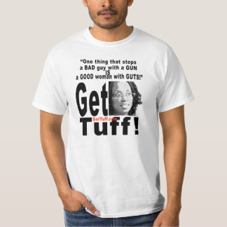 Get Tuff! One thing that stops a bad guy w/a gun.. T-Shirt