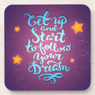 Get Up And Start To Follow Your Dreams Beverage Coaster