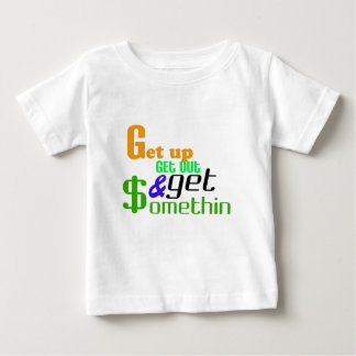 Get up get out and get $omethin baby T-Shirt
