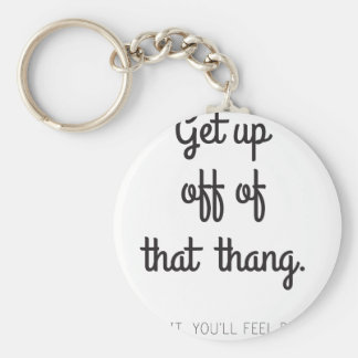 Get up off of that thang keychain