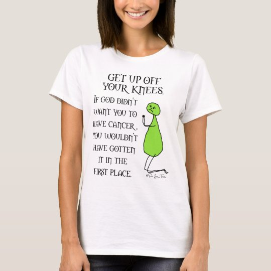 Get Up Off Your Knees T-Shirt