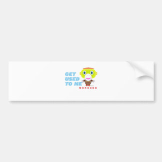 Get Used To Me-Cute Monkey-Morocko Bumper Sticker