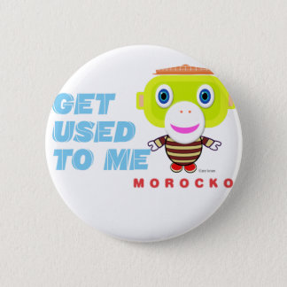 Get Used To Me-Cute Monkey-Morocko Pinback Button