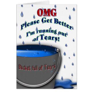 GET WELL - BUCKET OF TEARS CARD