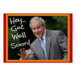"""Get Well Soon"" Bush Greeting Card--Hilarious"