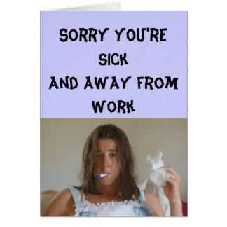 Get Well - Sorry you're sick and away from work Greeting Card
