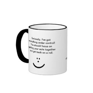 Get Your Acts Together; Chillax, I Got Your Backs! Ringer Coffee Mug