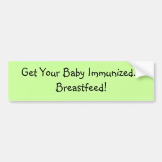 Get Your Baby Immunized... Breastfeed! Car Bumper Sticker