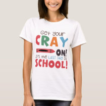 get your cray on its the last day of school teache T-Shirt
