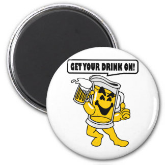 GET YOUR DRINK ON 2 INCH ROUND MAGNET