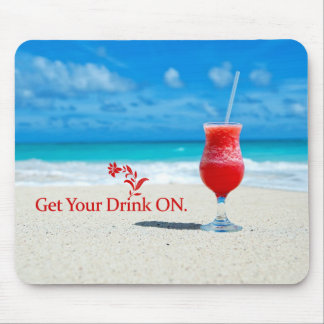 Get Your Drink On Mouse Pad