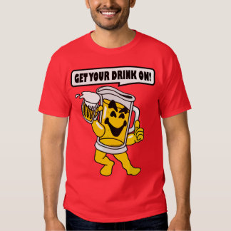 GET YOUR DRINK ON T-Shirt