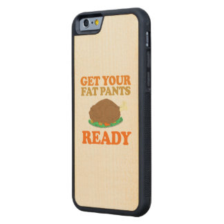 Get your fat pants ready - Holiday Humor Carved® Maple iPhone 6 Bumper