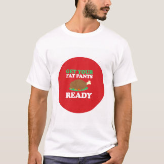 Get your fat pants ready T-Shirt