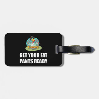 Get Your Fat Pants Ready Thanksgiving Turkey Bag Tag