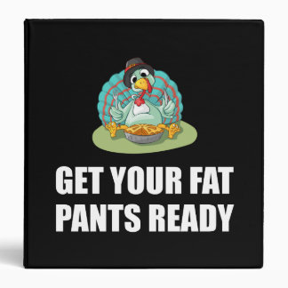 Get Your Fat Pants Ready Thanksgiving Turkey Binder