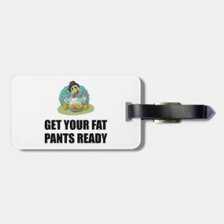 Get Your Fat Pants Ready Thanksgiving Turkey Luggage Tag